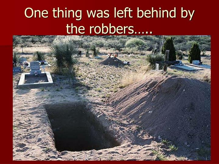 One thing was left behind by the robbers…..