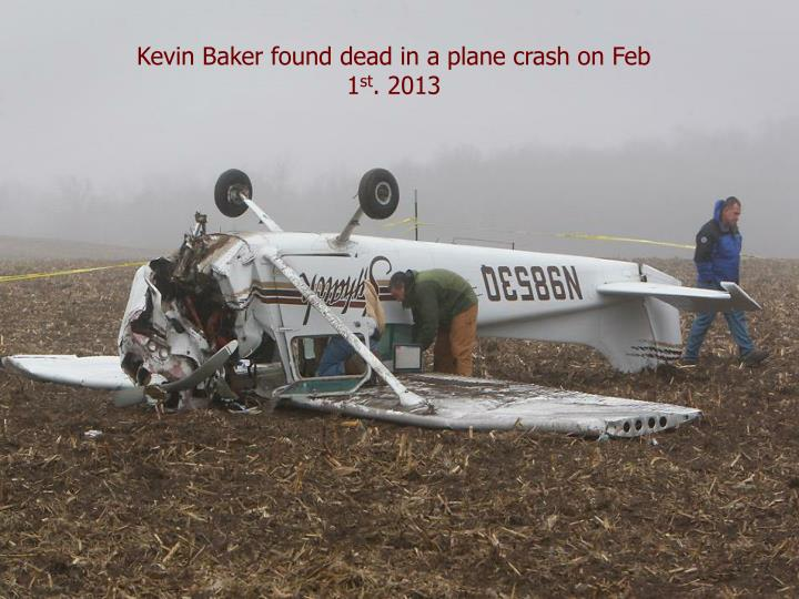 Kevin Baker found dead in a plane crash on Feb 1
