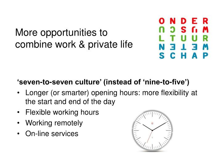 More opportunities to combine work & private life