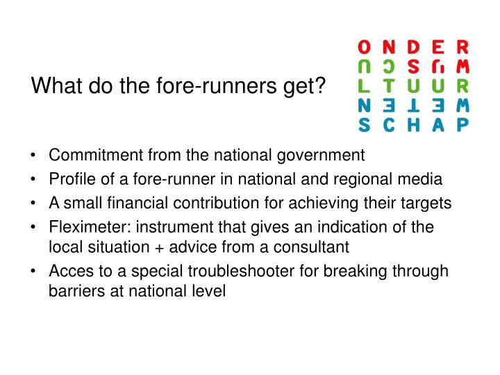 What do the fore-runners get?