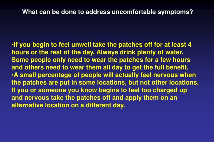 What can be done to address uncomfortable symptoms?