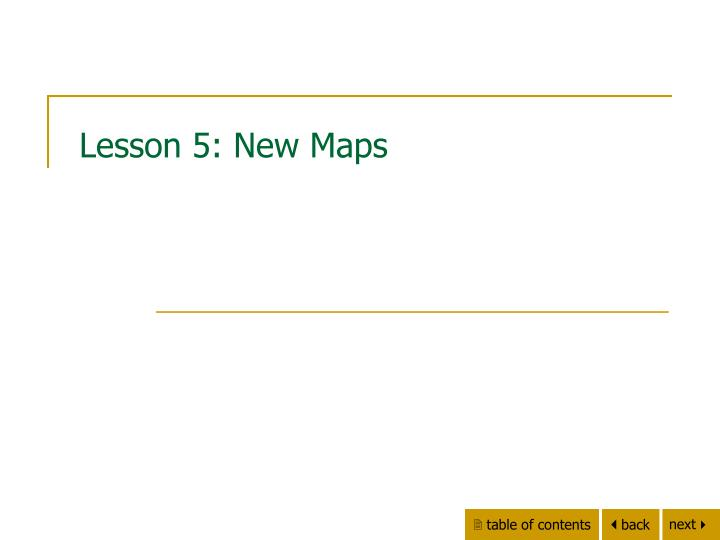 Lesson 5: New Maps
