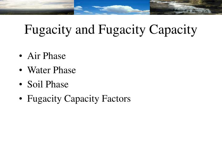 Fugacity and Fugacity Capacity