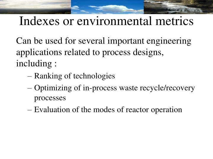 Indexes or environmental metrics