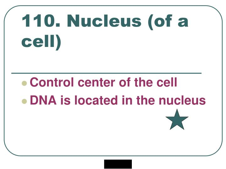 110. Nucleus (of a cell)