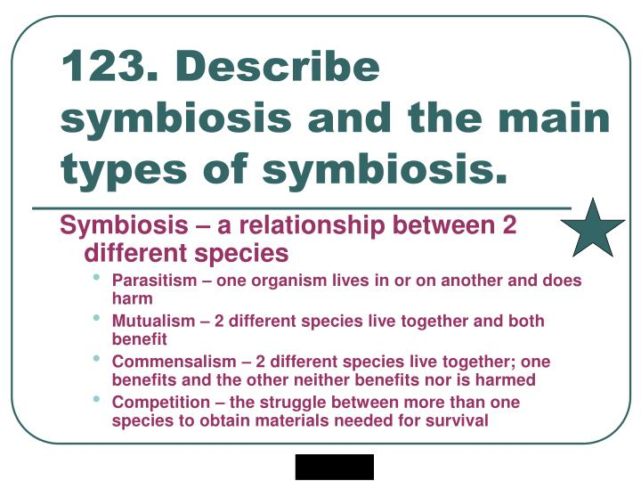 123. Describe symbiosis and the main types of symbiosis.