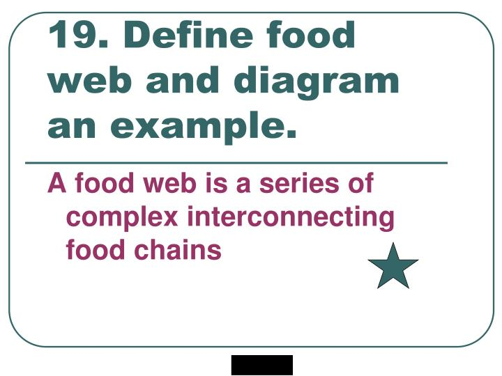 19. Define food web and diagram an example.