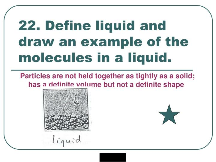 22. Define liquid