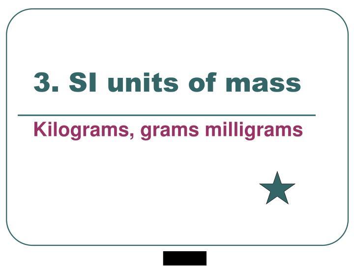 3. SI units of mass
