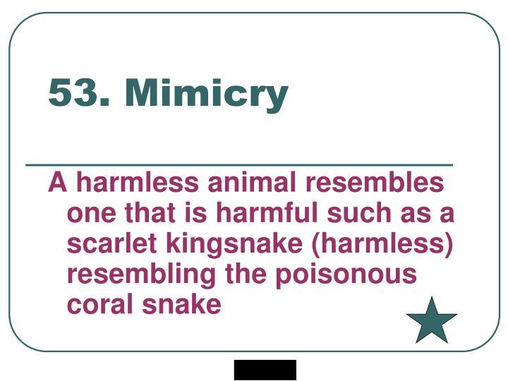 53. Mimicry