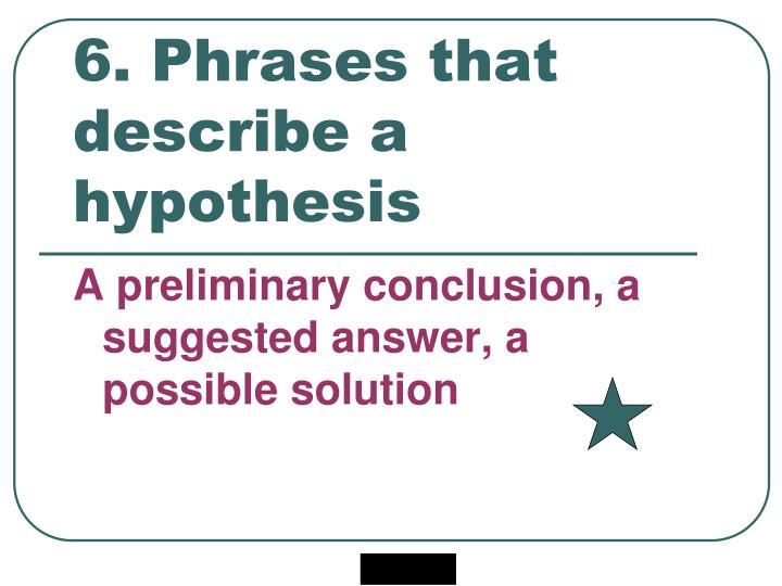 6. Phrases that describe a hypothesis