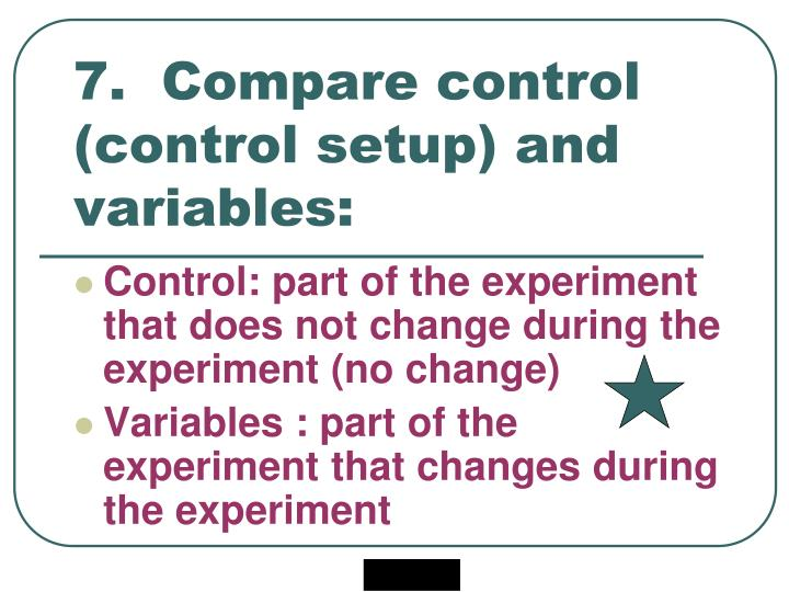 7.  Compare control (control setup) and variables: