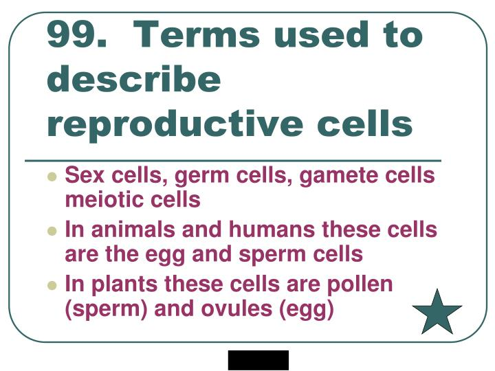 99.  Terms used to describe reproductive cells
