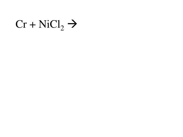 Cr + NiCl