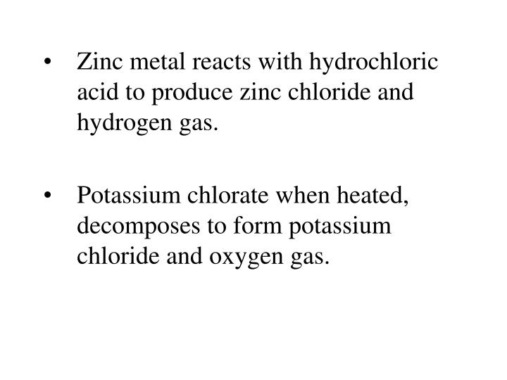 Zinc metal reacts with hydrochloric acid to produce zinc chloride and hydrogen gas.
