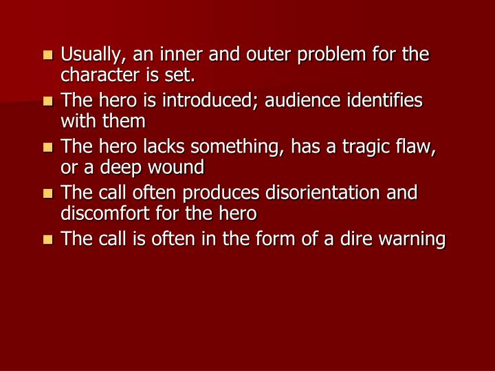 Usually, an inner and outer problem for the character is set.