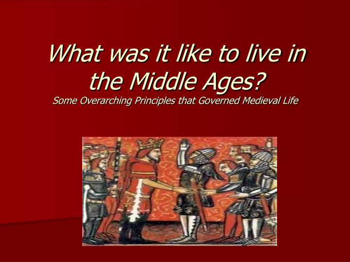 What was it like to live in the Middle Ages?