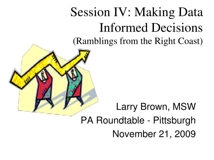 Session iv making data informed decisions ramblings from the right coast