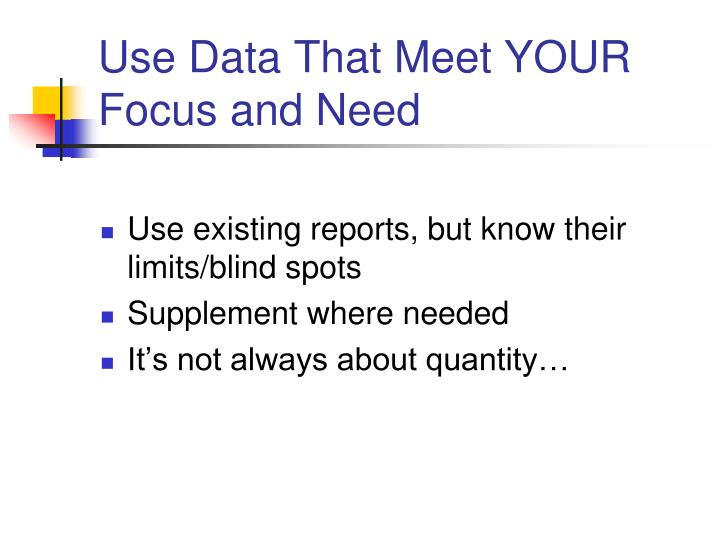 Use Data That Meet YOUR Focus and Need