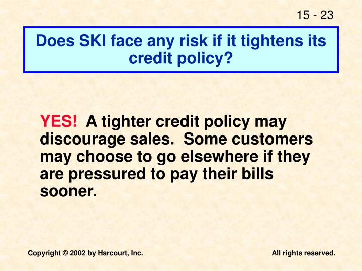 Does SKI face any risk if it tightens its credit policy?