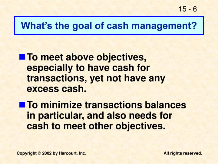 What's the goal of cash management?