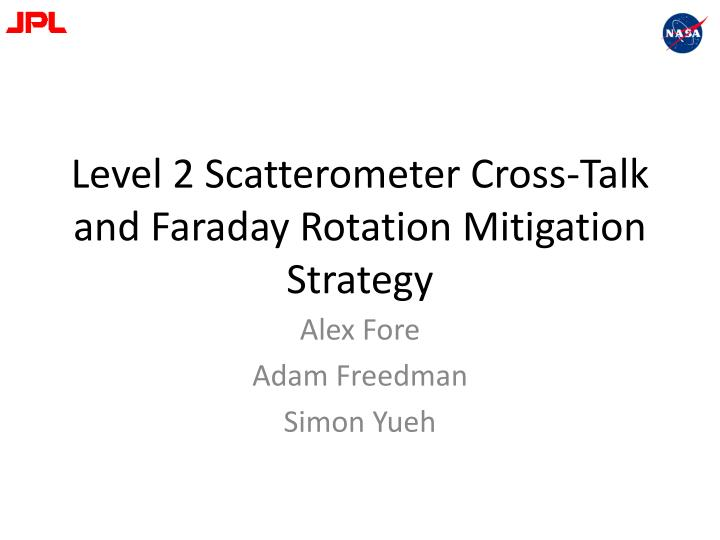 Level 2 scatterometer cross talk and faraday rotation mitigation strategy