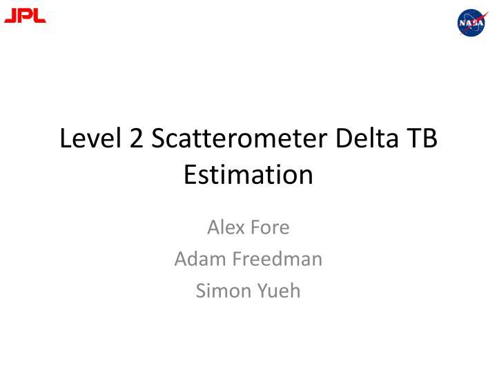 Level 2 Scatterometer Delta TB Estimation