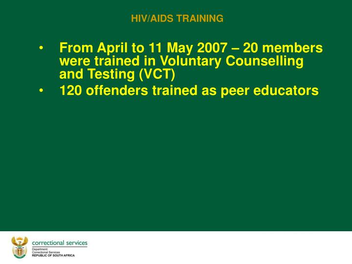 From April to 11 May 2007 – 20 members were trained in Voluntary Counselling and Testing (VCT)
