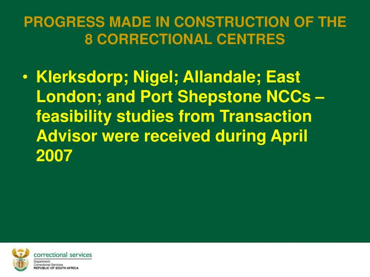Klerksdorp; Nigel; Allandale; East London; and Port Shepstone NCCs – feasibility studies from Transaction Advisor were received during April 2007