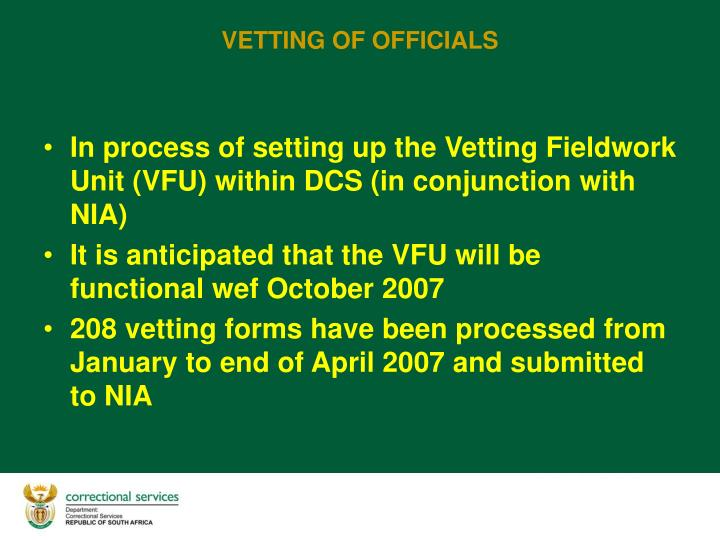 In process of setting up the Vetting Fieldwork Unit (VFU) within DCS (in conjunction with NIA)