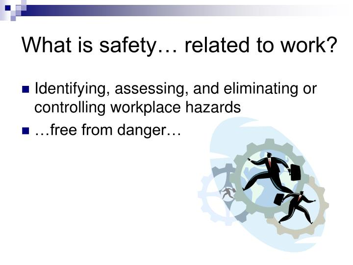 What is safety related to work