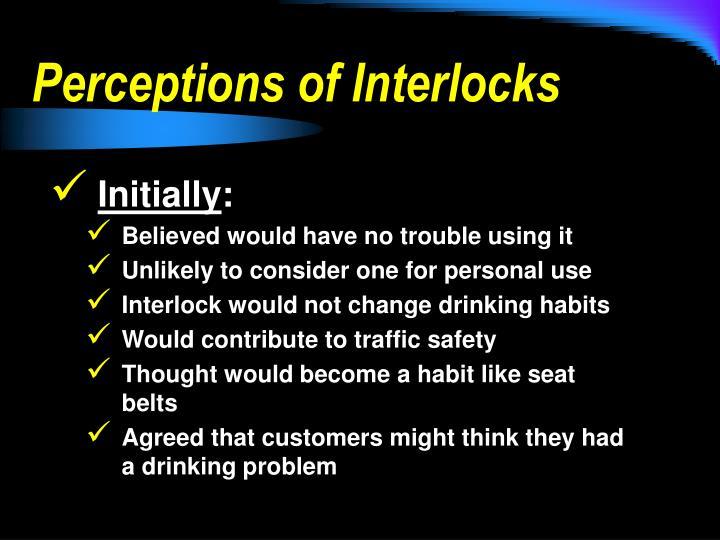 Perceptions of Interlocks