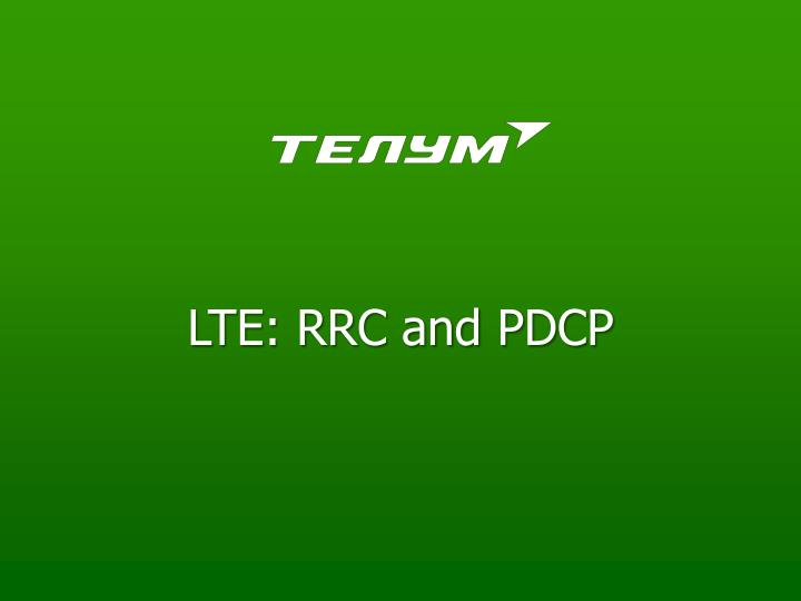 LTE: RRC and PDCP