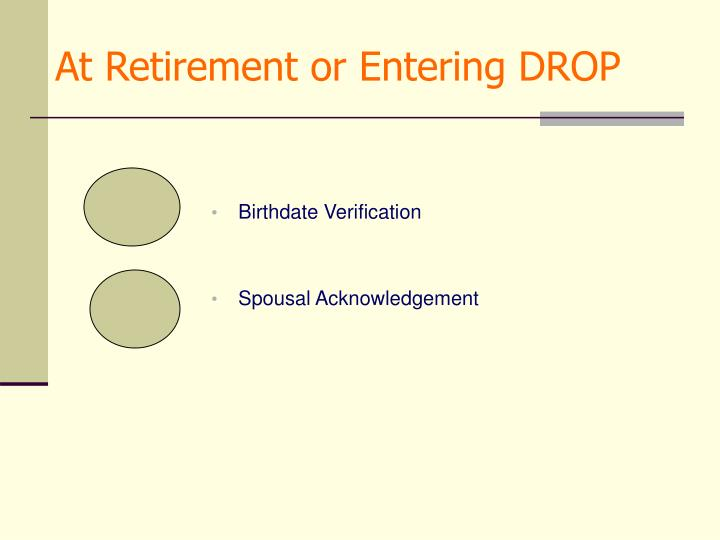 At Retirement or Entering DROP