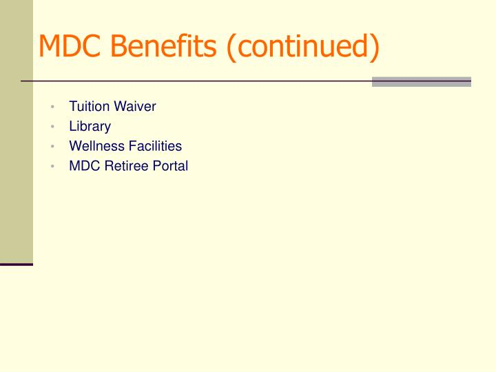 MDC Benefits (continued)