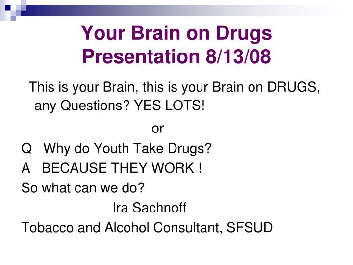 Your brain on drugs presentation 8 13 08