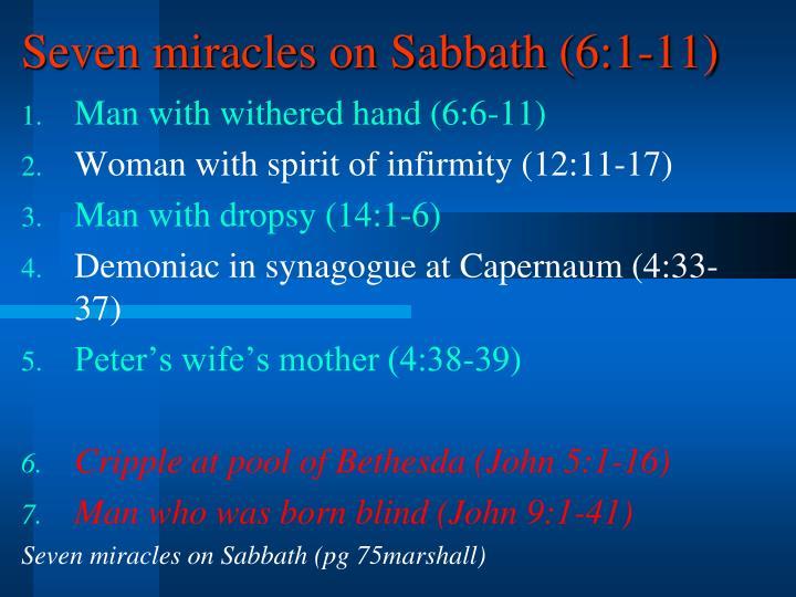 Seven miracles on Sabbath (6:1-11)