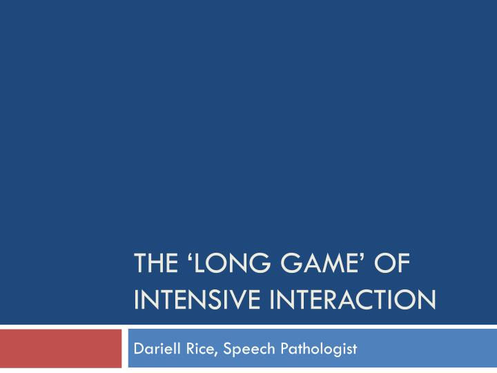 The long game of intensive interaction