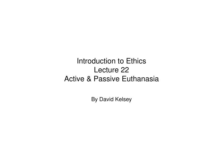 introduction to ethics lecture 22 active passive euthanasia