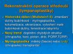 rekonstruk n operace st edou tympanoplastiky