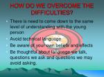 how do we overcome the difficulties