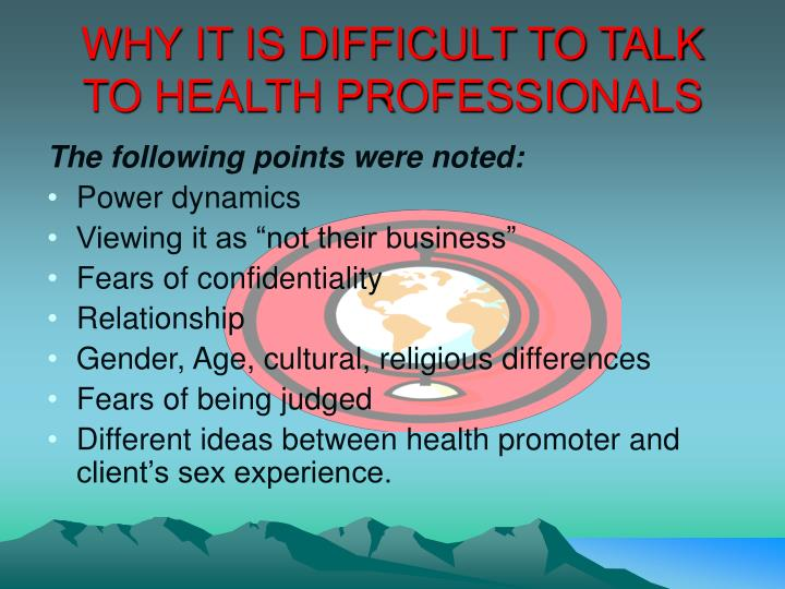 WHY IT IS DIFFICULT TO TALK TO HEALTH PROFESSIONALS