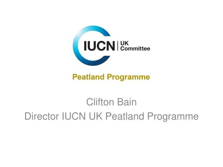 Clifton bain director iucn uk peatland programme