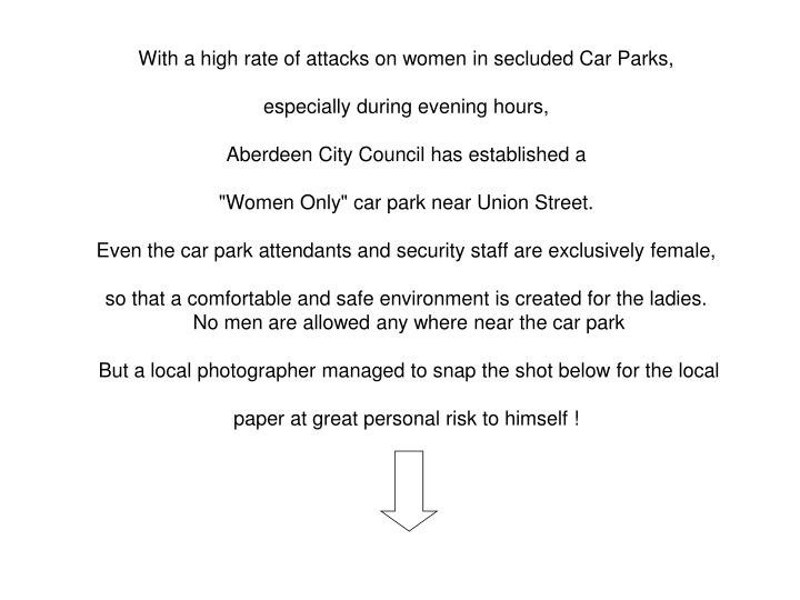 With a high rate of attacks on women in secluded Car Parks,