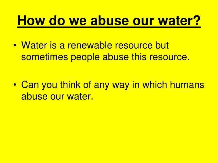 How do we abuse our water?