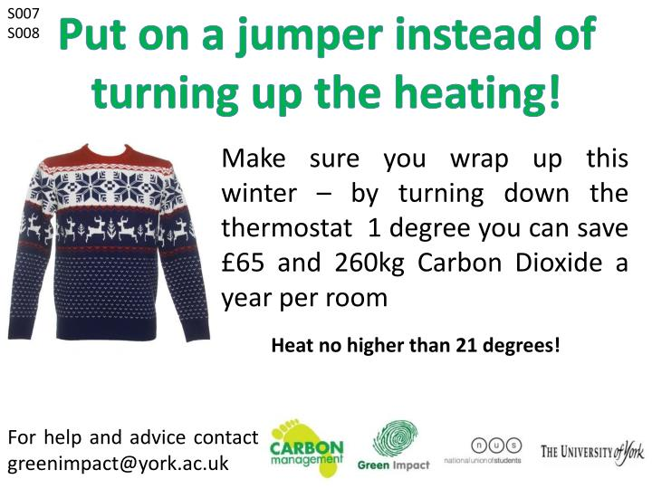 Put on a jumper instead of turning up the heating!