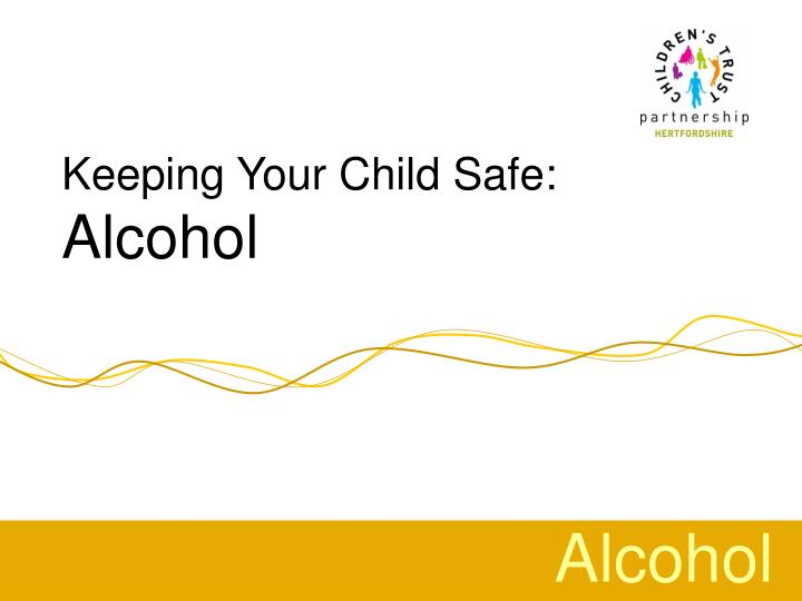 Keeping your child safe alcohol