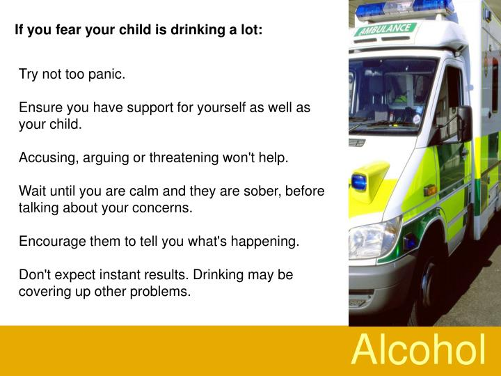If you fear your child is drinking a lot: