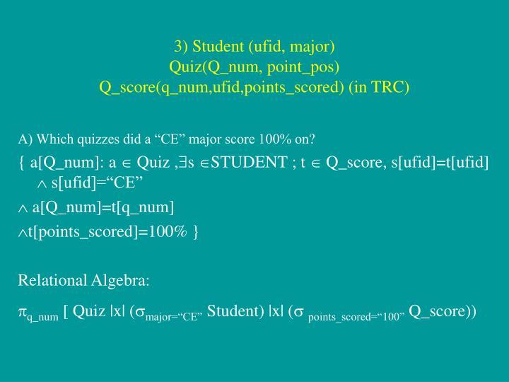 3) Student (ufid, major)