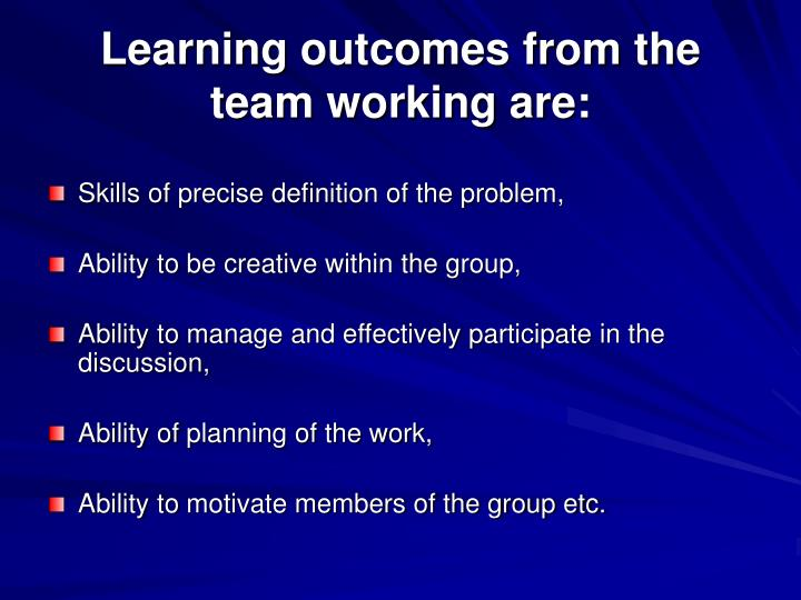 Learning outcomes from the team working are: